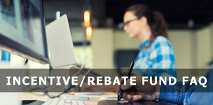 Incentive/Rebate Fund FAQ